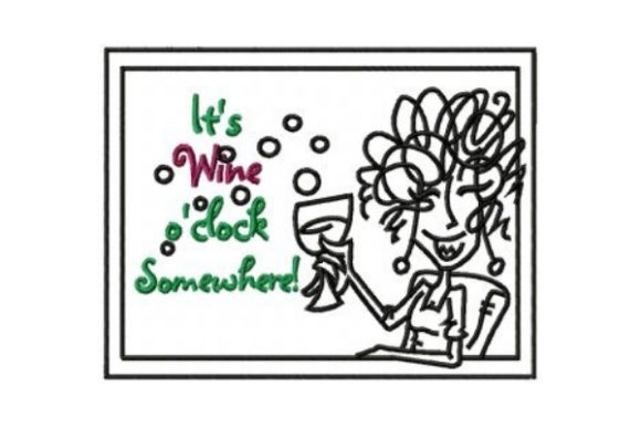 It's Wine O'clock Somewhere Wine & Drinks Embroidery Design By Sew Terific Designs