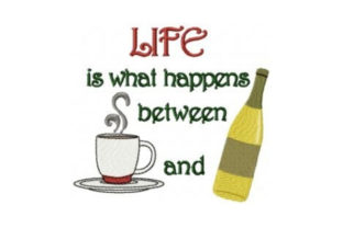 Life is What Happens Between Coffee and Wine Wine & Drinks Embroidery Design By Sew Terific Designs