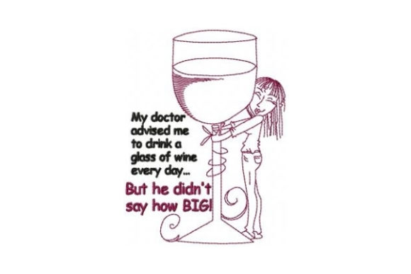 My Doctor Advised Me to Drink a Glass of Wine Every Day Wein & Drinks Stickdesign von Sew Terific Designs