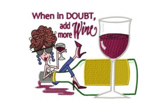 When in Doubt Add More Wine Wine & Drinks Embroidery Design By Sew Terific Designs