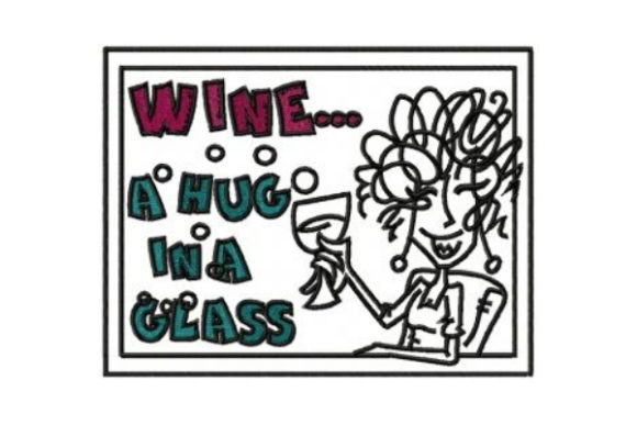 Wine... a Hug in a Glass Wine & Drinks Embroidery Design By Sew Terific Designs