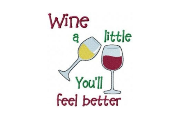 Wine a Little, You'll Feel Better Wine & Drinks Embroidery Design By Sew Terific Designs