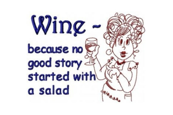 Wine - Because No Good Story Started with a Salad Wine & Drinks Embroidery Design By Sew Terific Designs