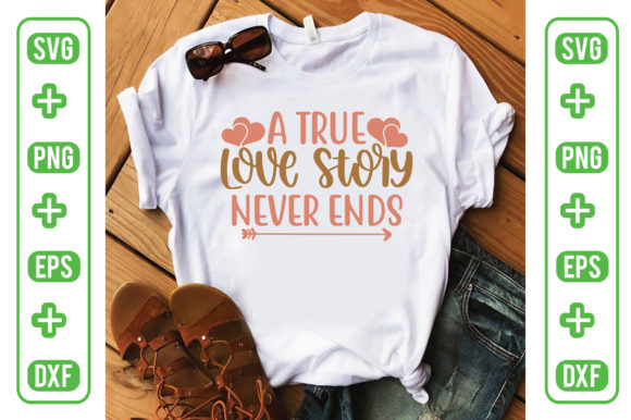 A True Love Story Never Ends Graphic Crafts By Printable Store