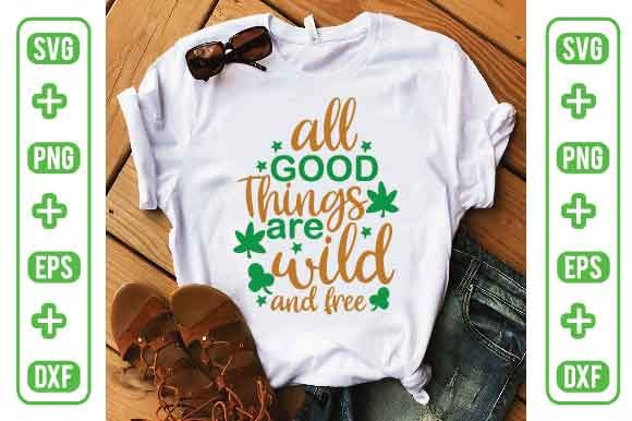All Good Things Are Wild and Free Graphic Crafts By Printable Store