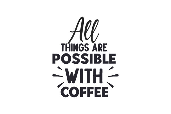 All Things Are Possible with Coffee Coffee Craft Cut File By Creative Fabrica Crafts