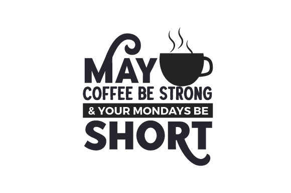 May Coffee Be Strong & Your Mondays Be Short Coffee Craft Cut File By Creative Fabrica Crafts