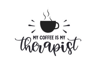 My Coffee is My Therapist Coffee Craft Cut File By Creative Fabrica Crafts