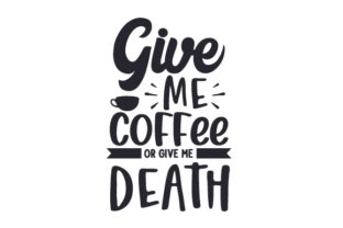 Give Me Coffee or Give Me Death Coffee Craft Cut File By Creative Fabrica Crafts