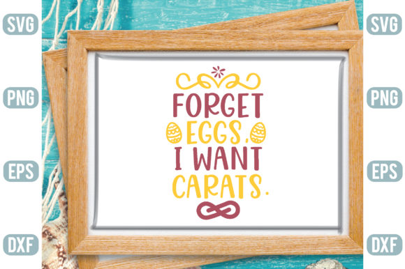 Forget Eggs, I Want Carats Graphic Crafts By Printable Store