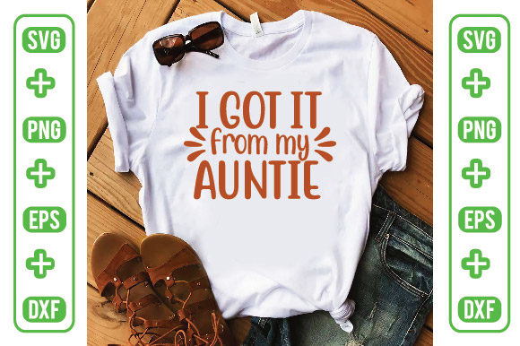 I Got It from My Auntie Graphic Crafts By Printable Store