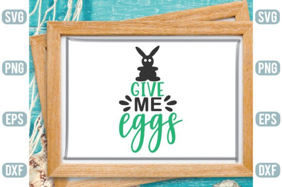 Give Me Eggs Graphic Crafts By Printable Store