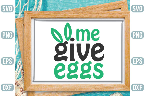 Me Give  Eggs Graphic Graphic Templates By Printable Store