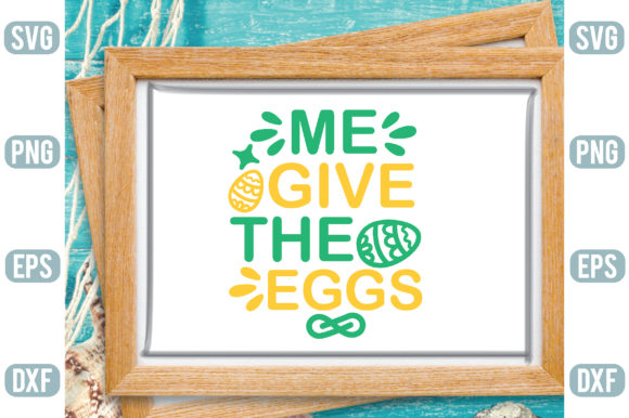 Me Give the Eggs Graphic Graphic Templates By Printable Store