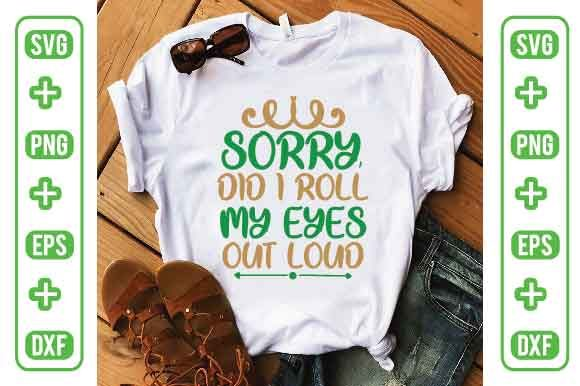 Sorry, Did I Roll My Eyes out Loud Graphic Illustrations By Printable Store