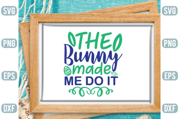 The Bunny Made Me Do It Graphic Crafts By Printable Store