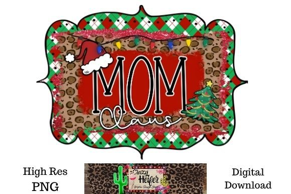 Print on Demand: Mom Claus Christmas Dye Sublimation PNG Graphic Illustrations By Crazy Heifer Design Shoppe