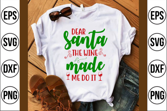 Dear Santa the Wine Made Me Do It Graphic Crafts By Craft Store