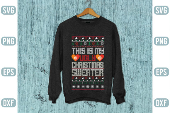 This is My Ugly Christmas Sweater Graphic Graphic Templates By Printable Store