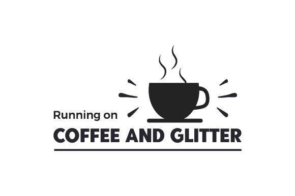 Running on Coffee and Glitter Coffee Craft Cut File By Creative Fabrica Crafts