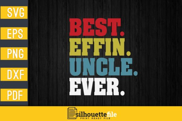 Print on Demand: Best Effin Uncle Ever Graphic Print Templates By Silhouettefile