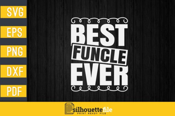 Print on Demand: Best Funcle Ever Graphic Print Templates By Silhouettefile