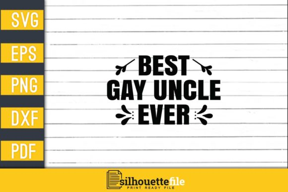 Print on Demand: Best Gay Uncle Ever Graphic Print Templates By Silhouettefile