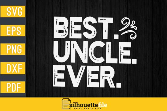 Print on Demand: Best Uncle Ever Graphic Print Templates By Silhouettefile