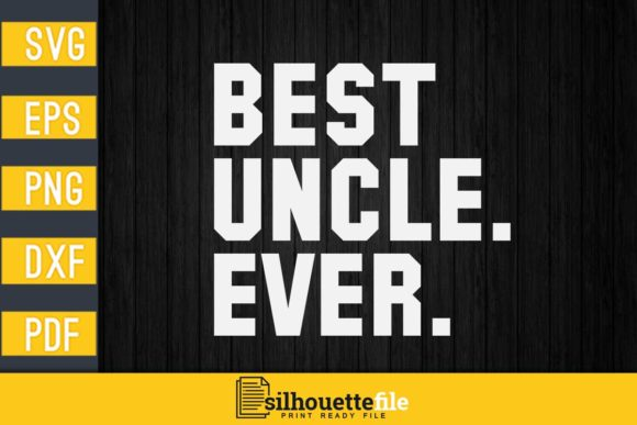 Print on Demand: Best Uncle Ever Uncle Craft Graphic Print Templates By Silhouettefile