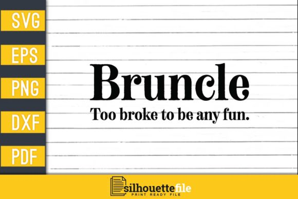 Print on Demand: Bruncle Too Broke to Be Any Fun Graphic Print Templates By Silhouettefile