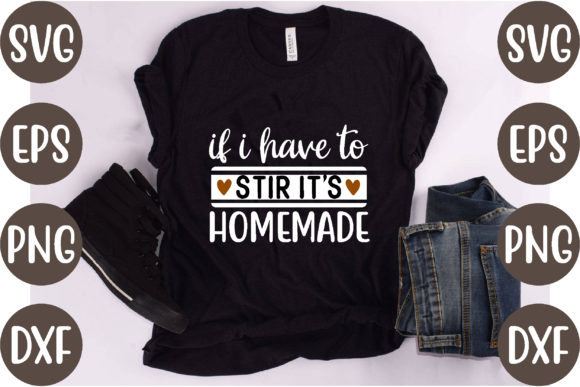If I Have to Stir It's Homemade Graphic Print Templates By creative store.net