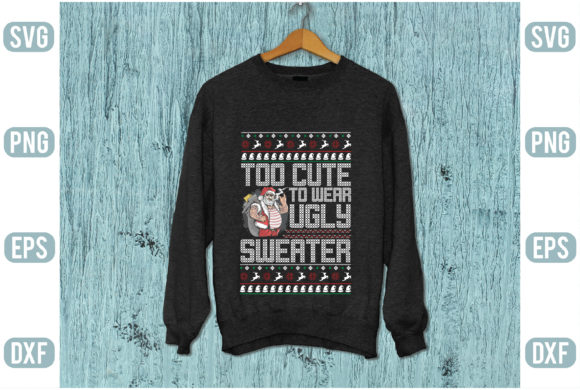 Too Cute to Wear Ugly Sweater Graphic Graphic Templates By Printable Store