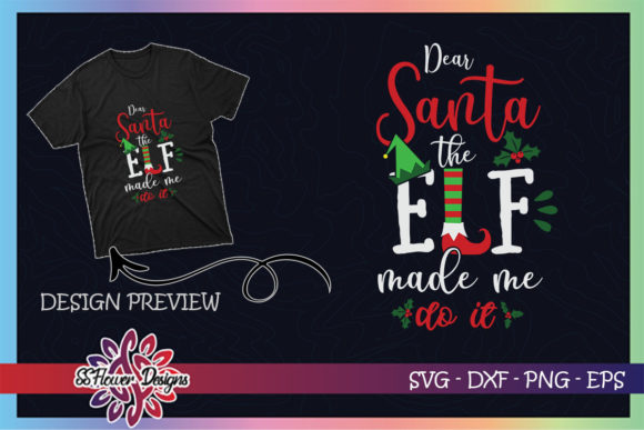 Dear Santa the ELF Made Me Do It Funny Graphic Print Templates By ssflower