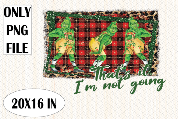 Print on Demand: That's It, I'm Not Going, Christmas PNG Graphic Print Templates By FLC