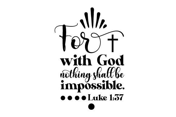 For with God Nothing Shall Be Impossible Luke 1 37 Religious Craft Cut File By Creative Fabrica Crafts