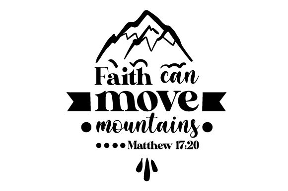 Faith Can Move Mountains Matthew 17 20 Religious Craft Cut File By Creative Fabrica Crafts