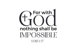 For with God Nothing Shall Be Impossible. Luke 1:37 Religious Craft Cut File By Creative Fabrica Crafts