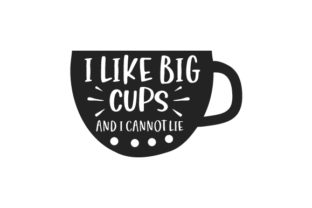 I Like Big Cups and I Cannot Lie Coffee Craft Cut File By Creative Fabrica Crafts