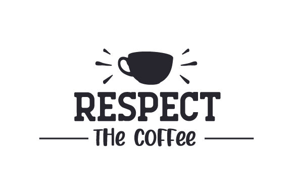 Respect the Coffee Coffee Craft Cut File By Creative Fabrica Crafts