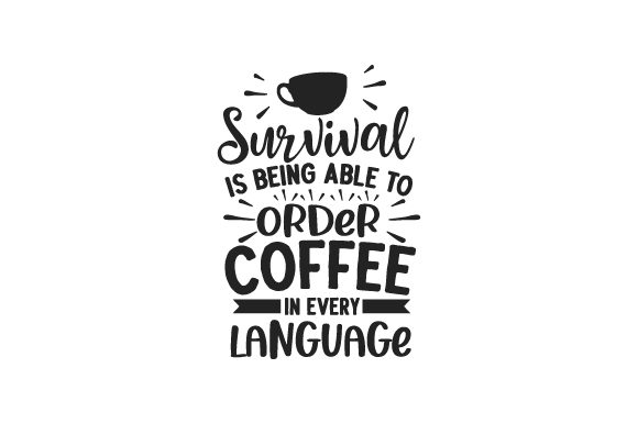 Survival is Being Able to Order Coffee in Every Language Coffee Craft Cut File By Creative Fabrica Crafts