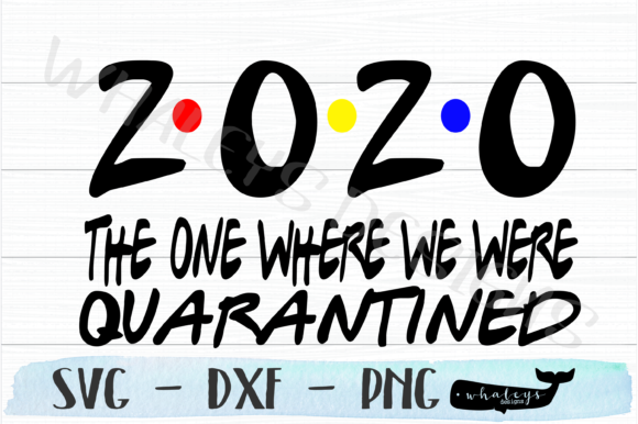 2020 the One Where We Were Quarantined Graphic Illustrations By WhaleysDesigns