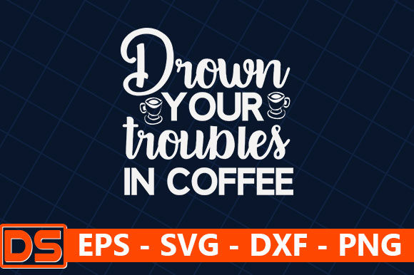 Print on Demand: Drown Your Troubles in Coffee Graphic Print Templates By Star_Graphics