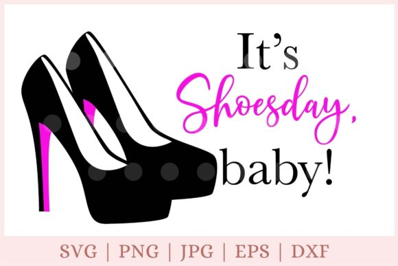 High Heels Svg, It's Shoes Day Baby Svg Graphic Print Templates By CrazyCutDesigns