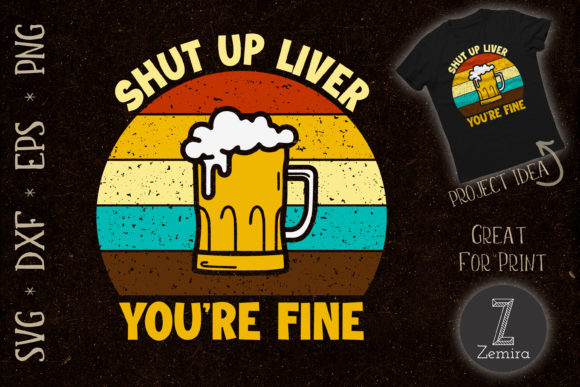 Print on Demand: Shut Up Liver You're Fine for Alcoholic Graphic Print Templates By Zemira