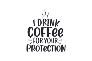 I Drink Coffee for Your Protection Coffee Craft Cut File By Creative Fabrica Crafts