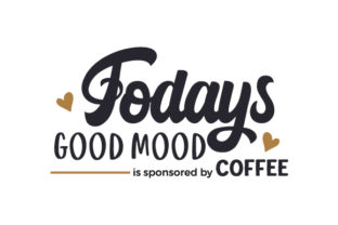 Todays Good Mood is Sponsored by Coffee Coffee Craft Cut File By Creative Fabrica Crafts