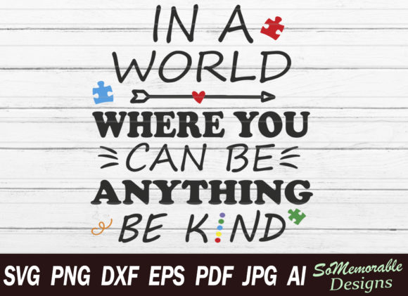 Print on Demand: In a World Where You Can Be Anything Be Kind Grafik Plotterdateien von SoMemorableDesigns