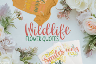 Wildlife Flower Quotes Graphic Crafts By Firefly Designs