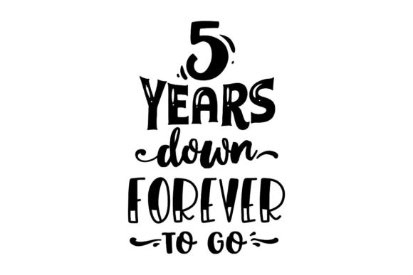 5 Years Down, Forever to Go Graphic Crafts By Creative Divine