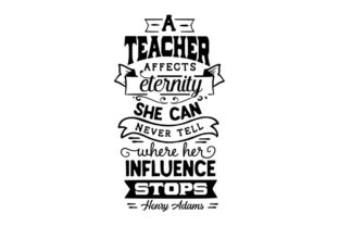 A Teacher Affects Eternity, She Can Never Tell Where Her Influence Stops Graphic Crafts By Creative Divine